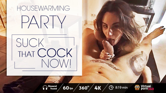Housewarming Party: Suck that cock, now!